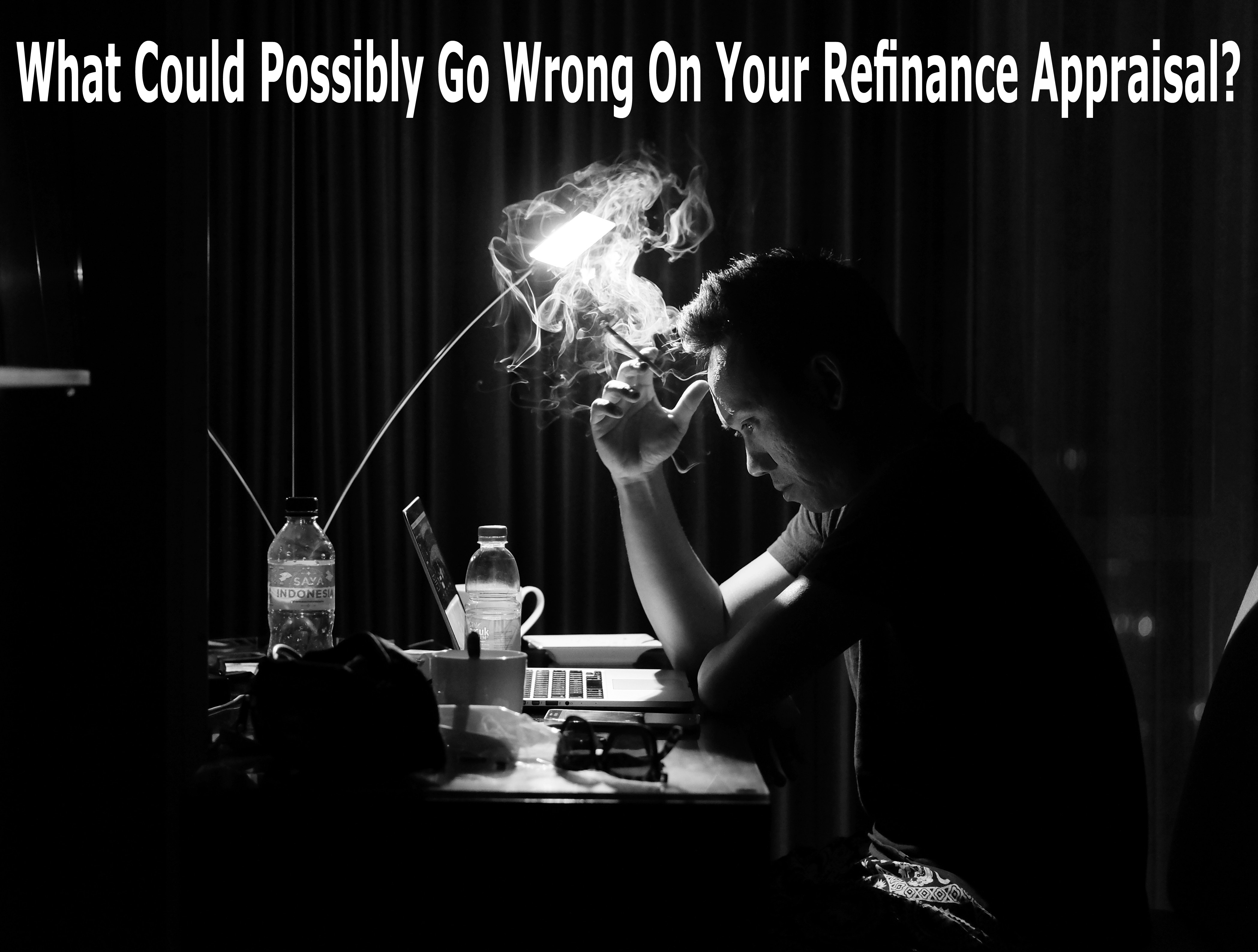 What Could Possibly Go Wrong On Your Refinance Appraisal