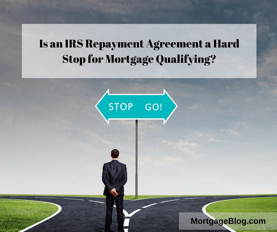 Is an IRS Repayment Plan a Hard Stop for Mortgage Qualifying_