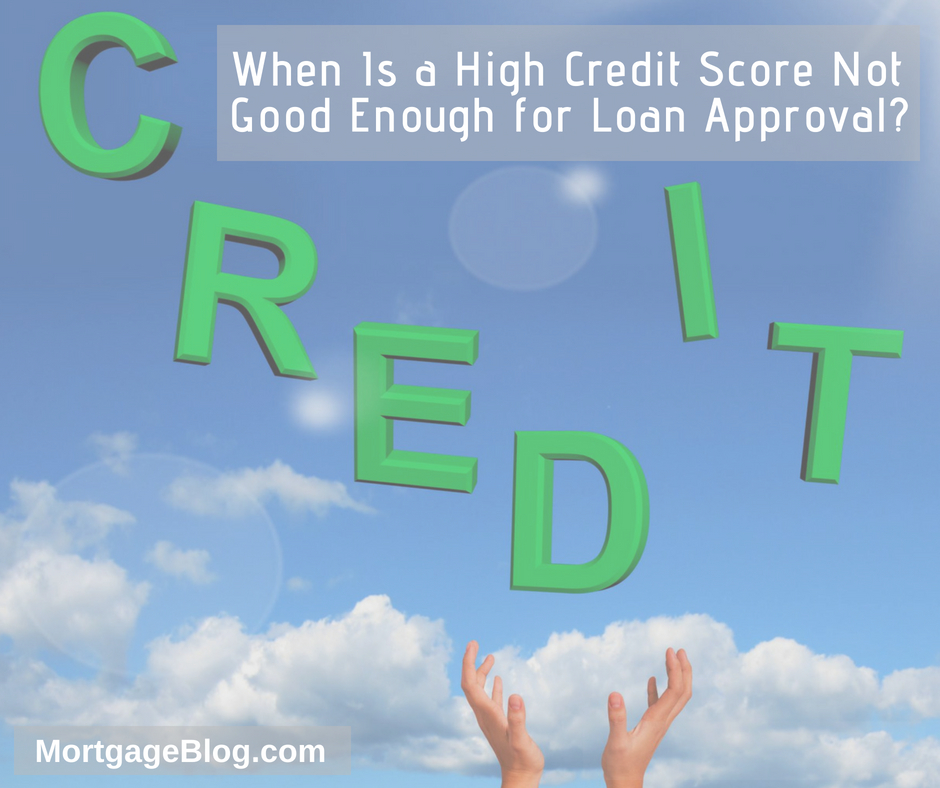 When Is a High Credit Score Not Good Enough for Loan Approval_