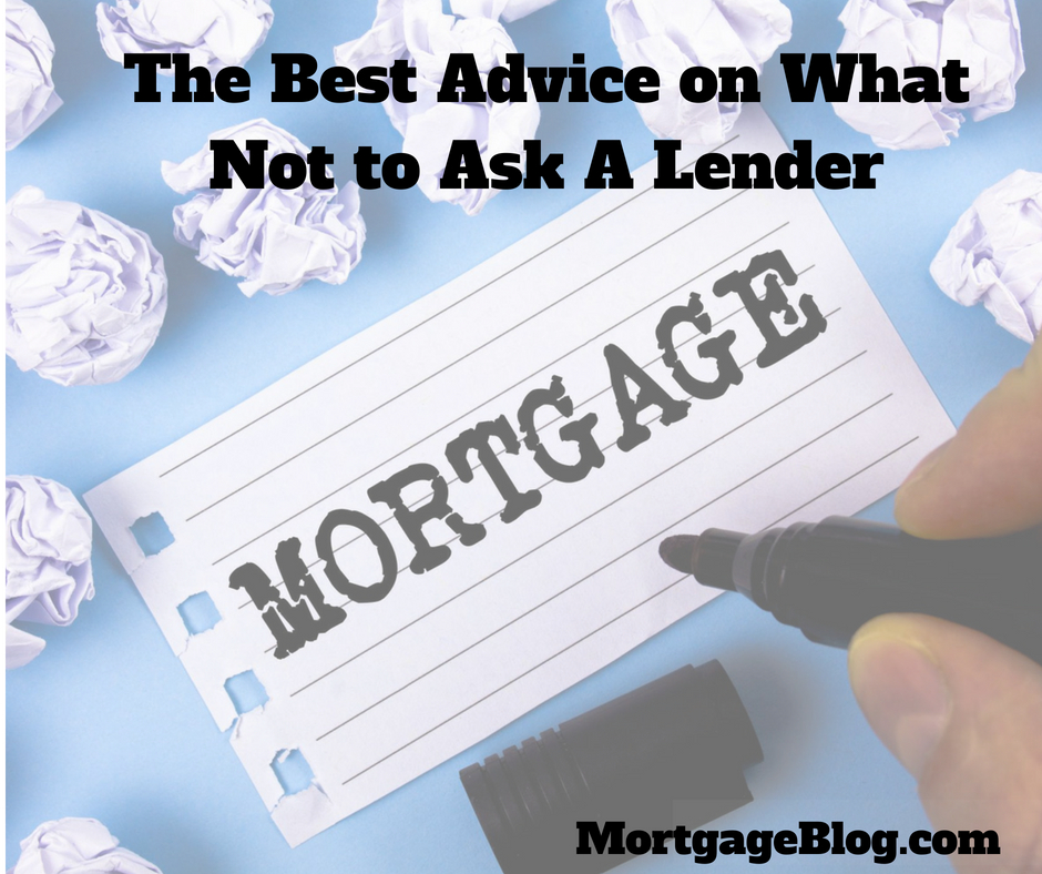 The Best Advice on What Not to Ask Your Loan Officer