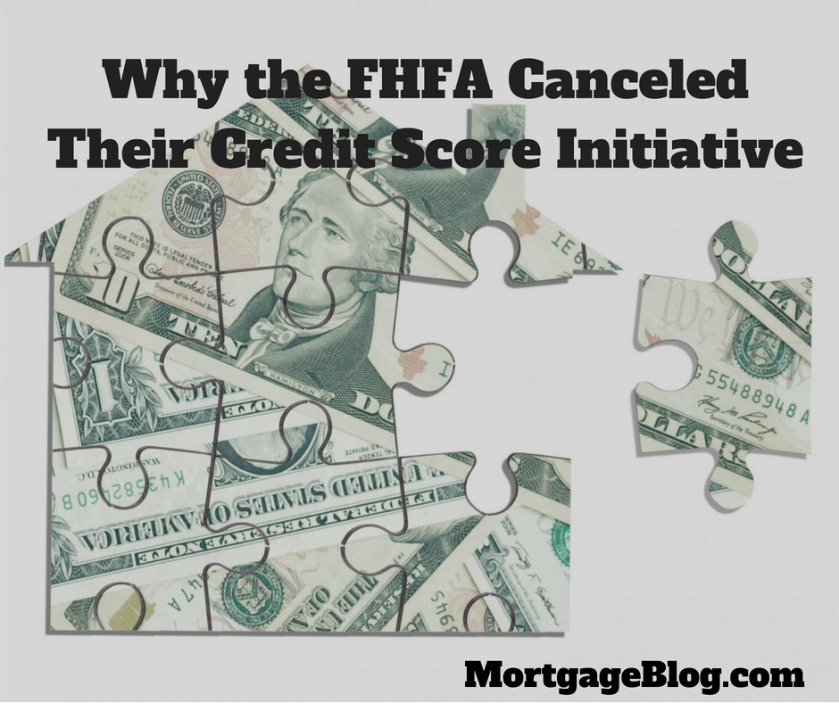 Why the Fhfa Has Canceled Their Credit Score Initiative