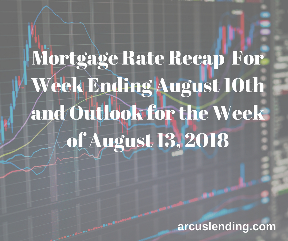 Mortgage Rate Recap For Week Ending August 10th and Outlook for Week of August 13, 2018