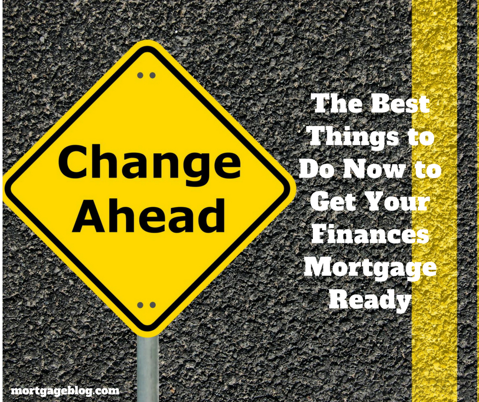 The Best Things to Do Now to Get Your Finances Mortgage Ready