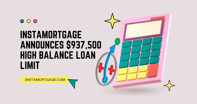 InstaMortgage Announces $937,500 High Balance Conforming Loan Limit